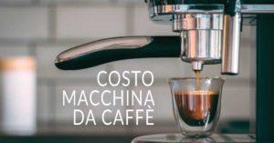 Costo macchina da caffè