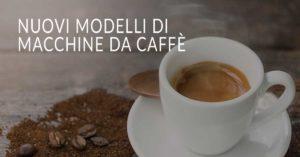 Nuove macchine da caffè