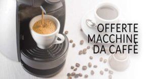 Offerte macchina da caffè