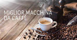 Miglior macchina da caffè